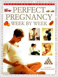 The Perfect Pregnancy Week by Week; Practical Handbook