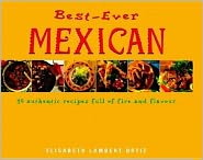 Best-Ever Mexican: 50 Authentic Recipes Full of Fire and Flavour