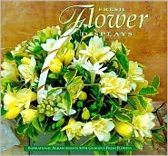 Fresh Flower Displays: Inspirational Arrangements with Glorious Fresh Flowers