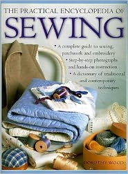 The Practical Encyclopedia of Sewing: A Complete Guide to Sewing, Patchwork and Embroidery