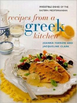 Recipes from a Greek Kitchen: Irresistible Dishes of the Eastern Mediterranean