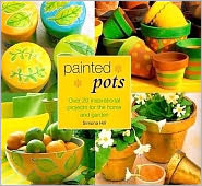 Painted Pots: Over 20 Inspirational Projects for the Home and Garden