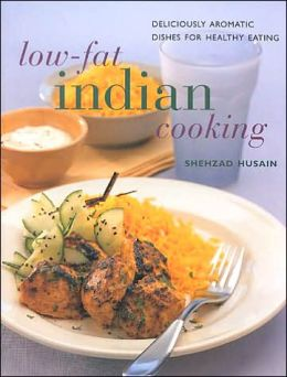 Low Fat Indian Cooking: Deliciously Aromatic Dishes for Healthy Eating
