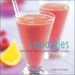 Smoothies: Blended Drinks and Health Juices