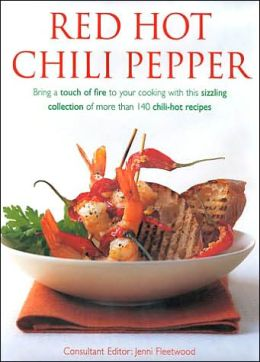 Red Hot Chili Pepper: Bring a Touch of Fire to Your Cooking with This Sizzling Collection of More Than 140 Chili-Hot Recipes