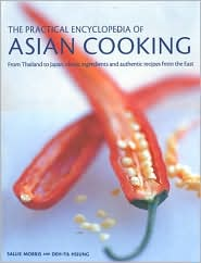 Practical Encyclopedia of Asian Cooking: From Thailand to Japan, Classic Ingredients and Authentic Recipes from the East