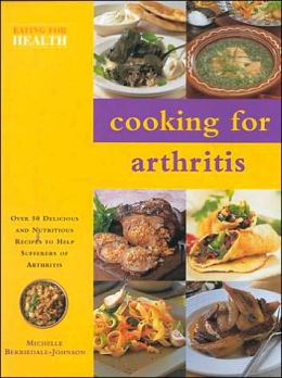 Cooking for Arthritis: Over 50 Delicious and Nutritious Recipes to Help Sufferers of Arthritis