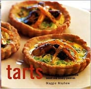 Tarts: The Art of Baking Fabulous and Irresistible Pastries