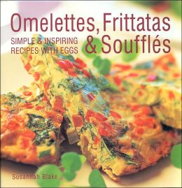 Omelettes, Frittatas and Souffles