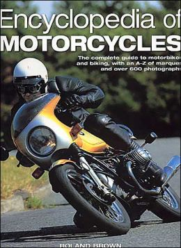 Encyclopedia of Motorcycles: The Complete Guide to Motorbikes and Biking, with an A-Z of Marques and over 600 Photographs