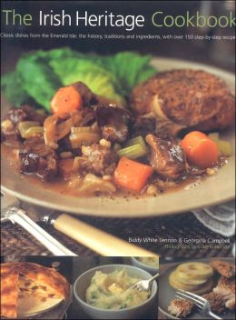 The Irish Heritage Cookbook: Classic Dishes from the Emerald Isle: The History, Traditions and Ingredients with over 150 Step-by-Step Recipes