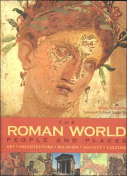 The Roman World: People and Places: Art, Architecture, Religion, Society and Culture
