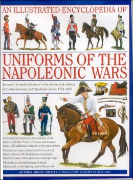 Illustrated Encyclopedia of the Uniforms of the Napoleonic Wars