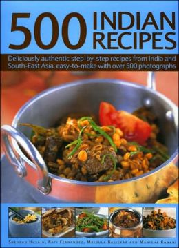 500 Indian Recipes: Deliciously authentic step-by-step dishes from India and South-East Asia, easy-to-make with over 500 photographs