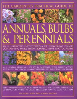 The Gardener's Practical Guide to Annuals, Bulbs and Perennials: An Illustrated Encyclopedia of Flowering Plants Containing over 1800 Beautiful Photographs