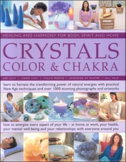 Crystals, Color and Chakra: Healing and Harmony for Body, Spirit and Home