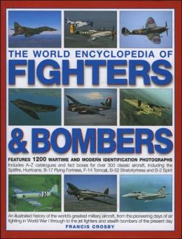 The World Encyclopedia of Fighters and Bombers: Features 1200 Wartime and Modern Identification Photographs Includes A-Z Catalogues and Fact Boxes for over 300 Classic Aircraft, Including the Spitfire, Hurricane, B-17 Flying Fortress, F-14 Tomcat, B-52 St