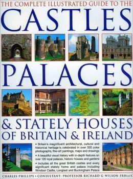 Complete Illustrated Guide to Castles, Palaces & Stately Houses of Britain and Ireland