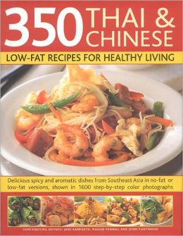 350 Chinese & Thai Recipes for Healthy Living: All the taste and none of the fat: fabulous low-fat recipes from China, Thailand, Vietnam, Malaysia and South-East Asia, specially adapted for healthy living, with at-a-glance nutritional analyses and expert