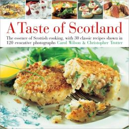 Taste of Scotland: The Essence of Scottish Cooking, with 30 Classic Recipes Shown in 120 Evocative Photographs