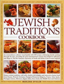 Jewish Traditions Cookbook: Home-Cooked Comforts, Cold Table Classics, Deli Delights and Innovative Fusion Food