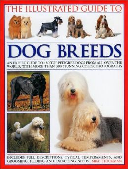The Illustrated Guide to Dog Breeds: An expert guide to 180 top pedigree dogs from all over the world, with over 400 stunning colour photographs