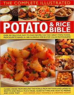 The Complete Illustrated Potato and Rice Bible: Over 300 delicious, easy-to-make recipes for two all-time staple foods,