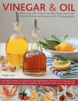 Vinegar and Oil: Nature's magic: the ultimate practical guide to the incredible powers of vinegar and oil, from natural home healing and cleaning to 60 classic culinary recipes