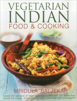 Vegetarian Indian Food & Cooking: Explore the very best of Indian vegetarian cuisine with 150 dishes from around the country, shown step by step in more than 950 photographs