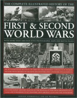 The Complete Illustrated History of The First and Second World Wars: An authoritative account of two of the deadliest conflicts in human history with details of decisive encounters and landmark engagements