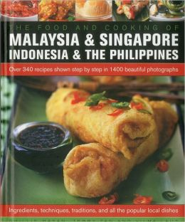 The Food and Cooking of Malaysia, Singapore, Indonesia & Philippines: Over 300 recipes shown step-by-step in 1200 beautiful photographs