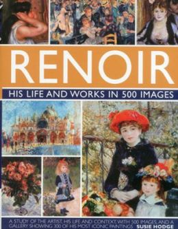 Renoir: His Life and Works in 500 Images
