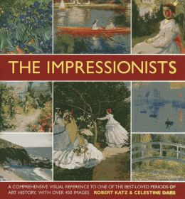 The Impressionists: A comprehensive visual reference to one of the best-loved periods of art history, with over 450 images