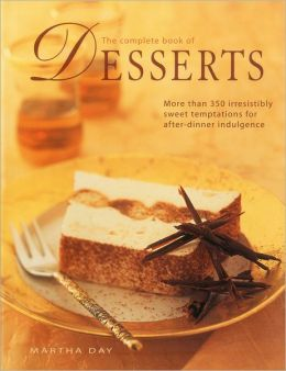 The Complete Book of Desserts: More than 350 irresistibly sweet temptations for after-dinner indulgence
