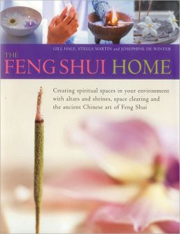 The Feng Shui Home: Creating spiritual spaces in your environment with altars and shrines, space clearing and the ancient Chinese art of Feng Shui