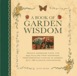 A Book of Garden Wisdom: Organic gardening hints, tips and folklore from yesteryear, from companion planting to compost, with 150 glorious photographs