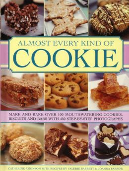 Almost Every Kind of Cookie: Make and Bake Over 100 Mouthwatering Cookies, Biscuits and Bars with 450 Step-by-Step Photographs