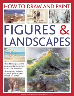 How To Draw And Paint Figures & Landscapes: Expert Techniques, and 70 Exercises and Projects Shown in Over 1700 Illustrations
