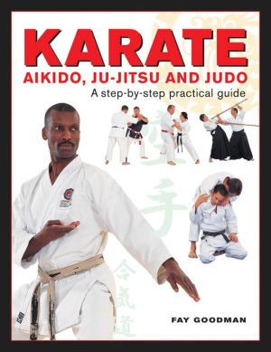 Karate, Aikido, Ju-Jitsu And Judo: A Step-By-Step Practical Guide