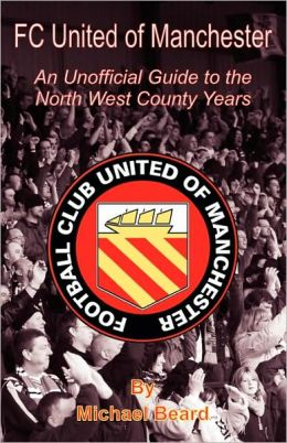 Fc United Of Manchester - An Unofficial Guide To The North West Counties Years