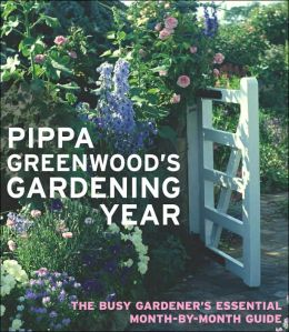 Pippa Greenwood's Gardening Year: The Busy Gardener's Essential Month-by-Month Guide