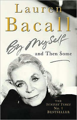 Lauren Bacall, by Myself and Then Some