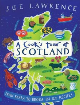 Cook's Tour of Scotland: From Barra to Brora in 120 Recipes