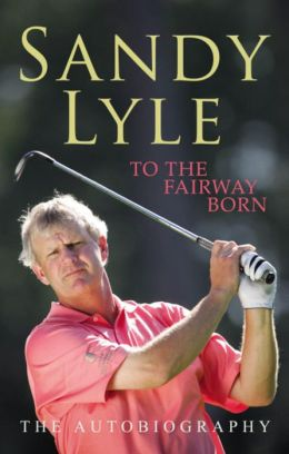 To the Fairway Born: The Autobiography