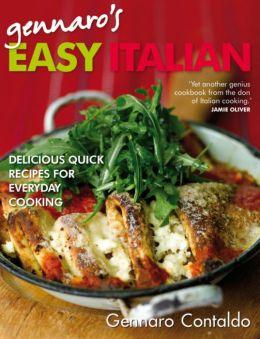 Gennaro's Easy Italian: Delicious Recipes for Everyday Cooking