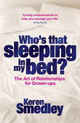 Who's That Sleeping in My Bed?: The Art of Relationships for Grown-ups