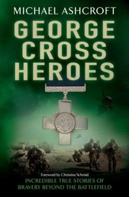 George Cross Heroes: Incredible True Stories of Bravery Beyond the Battlefield