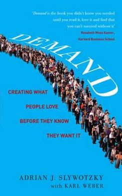 Demand: Cracking the Code of What People Really Desire. Adrian Slywotzky, Karl Weber