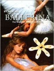 If I Were A... Ballerina: The World of Ballet in Pictures!