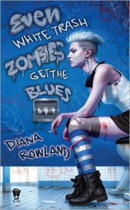 Even White Trash Zombies Get the Blues: A White Trash Zombie Novel